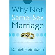 Why Not Same-Sex Marriage? by Heimbach, Daniel, 9781632692764