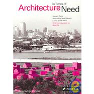 Architecture in Times of Need : Make it Right - Rebuilding the New Orleans' Lower Ninth Ward by Feireiss, Kristin, 9783791342764