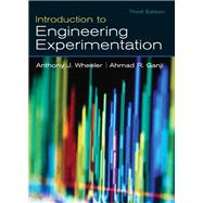 Introduction to Engineering Experimentation by Wheeler, Anthony J.; Ganji, Ahmad R., 9780131742765