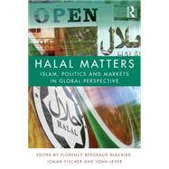 Halal Matters: Islam, Politics and Markets in Global Perspective by Bergeaud-Blackler; Florence, 9781138812765