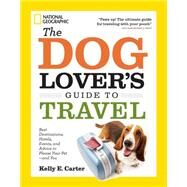 The Dog Lover's Guide to Travel by Carter, Kelly E., 9781426212765
