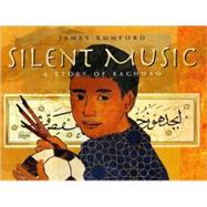 Silent Music A Story of Bagdad by Rumford, James; Rumford, James, 9781596432765