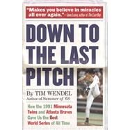 Down to the Last Pitch by Wendel, Tim, 9780306822766