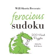 Will Shortz Presents Ferocious Sudoku 200 Hard Puzzles by Shortz, Will, 9780312382766