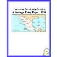 Insurance Services in Mexico : A Strategic Entry Report, 1996 by Icon Group International Staff, 9780741812766