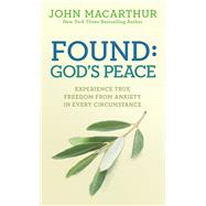 Found: God's Peace Experience True Freedom from Anxiety in Every Circumstance by MacArthur, Jr., John, 9780781412766