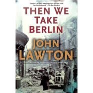 Then We Take Berlin by Lawton, John, 9780802122766