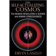 The Self-Actualizing Cosmos by Laszlo, Ervin, 9781620552766