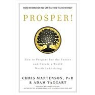 Prosper! by Martenson, Chris, Ph.D.; Taggart, Adam; Kiyosaki, Robert T., 9781937832766