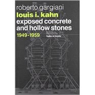 Louis I. Kahn: Exposed Concrete and Hollow Stones, 1949-1959 by Gargiani; Roberto, 9782940222766
