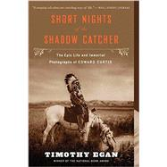 Short Nights of the Shadow Catcher by Egan, Timothy; Curtis, Edward, 9780544102767