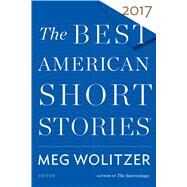 The Best American Short Stories 2017 by Wolitzer, Meg; Pitlor, Heidi, 9780544582767