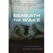 Beneath the Wake A Dr. Zol Szabo Medical Mystery by Pennie, Ross, 9781770412767