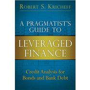 A Pragmatist's Guide to Leveraged Finance Credit Analysis for Bonds and Bank Debt (paperback) by Kricheff, Robert S., 9780133552768
