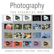 Photography : The Essential Way by London, Barbara; Stone, Jim; Upton, John, 9780136142768