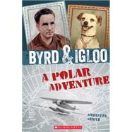 Byrd & Igloo: A Polar Adventure by Seiple, Samantha, 9780545562768