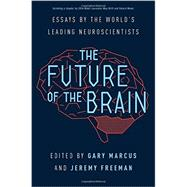 The Future of the Brain: Essays by the World's Leading Neuroscientists by Marcus, Gary; Freeman, Jeremy, 9780691162768
