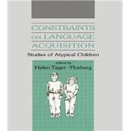 Constraints on Language Acquisition: Studies of Atypical Children by Tager-Flusberg,Helen, 9781138882768