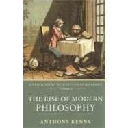 The Rise of Modern Philosophy A New History of Western Philosophy, Volume 3 by Kenny, Anthony, 9780198752769