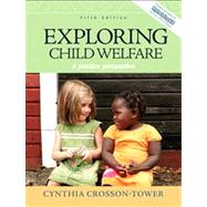 Exploring Child Welfare : A Practice Perspective by Crosson-Tower, Cynthia, 9780205672769