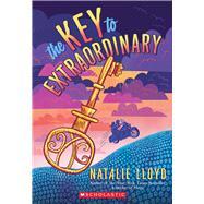 The Key to Extraordinary by Lloyd, Natalie, 9780545552769