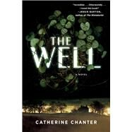 The Well A Novel by Chanter, Catherine, 9781476772769