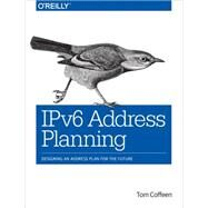 Ipv6 Address Planning by Coffeen, Tom, 9781491902769
