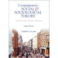 Contemporary Social & Sociological Theory: Visualizing Social Worlds by Allan, Kenneth, 9781412992770