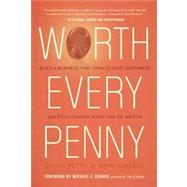 Worth Every Penny : Build a Business That Thrills Your Customers and Still Charge What You're Worth by Petty, Sarah; Verbeck, Erin, 9781608322770