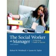 The Social Worker as Manager A Practical Guide to Success by Weinbach, Robert W.; Taylor, Lynne M., 9780205792771