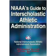 NIAAA's Guide to Interscholastic Athletic Administration by Blackburn, Michael L.; Forsyth, Eric; Olson, John R.; Whitehead, Bruce, 9781450432771