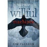 Willful Machines by Floreen, Tim, 9781481432771