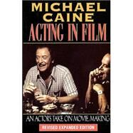 Acting in Film by Caine, Michael, 9781557832771