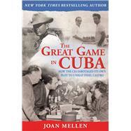 The Great Game in Cuba by Mellen, Joan, 9781634502771