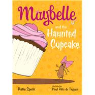 Maybelle and the Haunted Cupcake by Speck, Katie; Rátz de Tagyos, Paul, 9781250062772