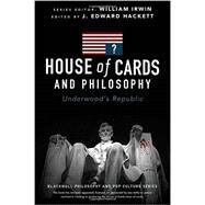 House of Cards and Philosophy by Hackett, J. Edward, 9781119092773