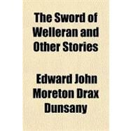 The Sword of Welleran and Other Stories by Dunsany, Edward John Moreton Drax Plunkett, Baron, 9781153722773