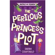 Buckle and Squash: The Perilous Princess Plot by Courtauld, Sarah, 9781250052773