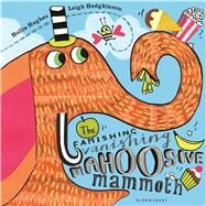 The Famishing Vanishing Mahoosive Mammoth by Hughes, Hollie; Hodgkinson, Leigh, 9781408862773