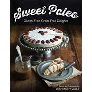 Sweet Paleo: Gluten-free/Dairy-free Delights by Valle, Lea, 9781581572773