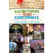 Adventures Around Cincinnati : A Parent's Guide to Unique and Memorable Places to Explore with Your Kids by Hoevener, Laura; Weeks, Terri, 9780615482774