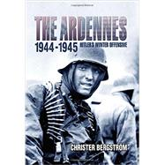 The Ardennes, 1944-1945: Hitler's Winter Offensive by Bergstrom, Christer, 9781612002774
