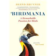 Birdmania by Brunner, Bernd; Dunne, Pete; Billinghurst, Jane, 9781771642774