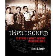Imprisoned The Betrayal of Japanese Americans during World War II by Sandler, Martin W., 9780802722775