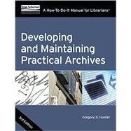 Developing and Maintaining Practical Archives by Hunter, Gregory S., 9780838912775