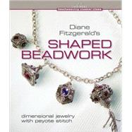 Diane Fitzgerald's Shaped Beadwork Dimensional Jewelry with Peyote Stitch by Fitzgerald, Diane, 9781600592775