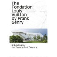 The Fondation Louis Vuitton by Frank Gehry by Roccati, Anne-line; Giordano, Camille; Penwarden, Charles, 9782081332775