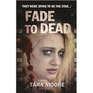 Fade to Dead by Moore, Tara, 9781910692776
