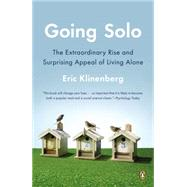 Going Solo : The Extraordinary Rise and Surprising Appeal of Living Alone by Klinenberg, Eric, 9780143122777