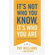 It's Not Who You Know, It's Who You Are: Life Lessons from Winners by Williams, Pat; Denney, Jim (CON), 9780800722777